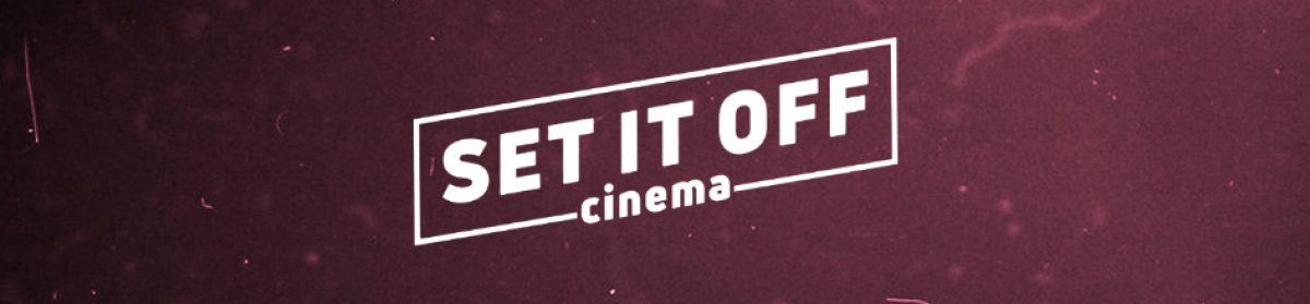 Set It Off Cinema